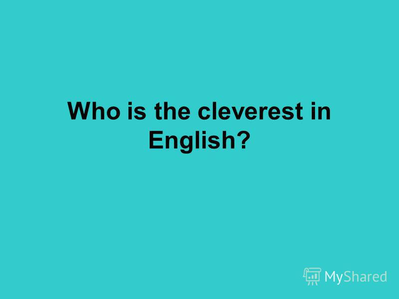 Who is the cleverest in English?