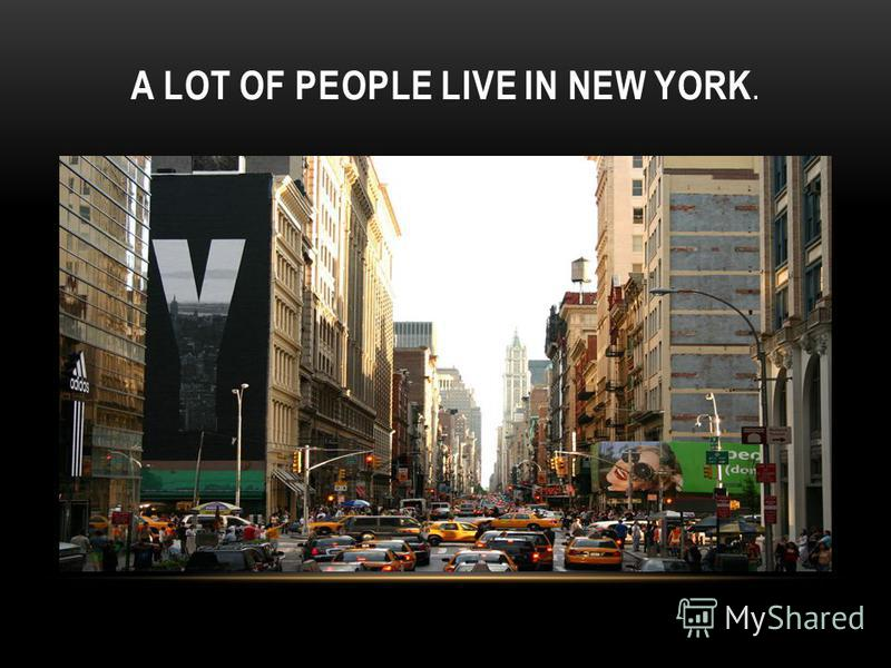 A LOT OF PEOPLE LIVE IN NEW YORK.