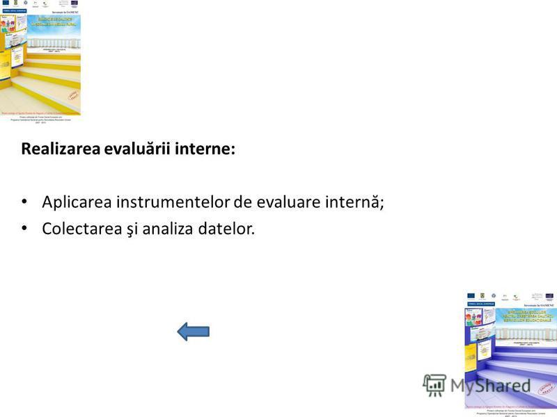 Realizarea evalu ă rii interne: Aplicarea instrumentelor de evaluare intern ă ; Colectarea şi analiza datelor.