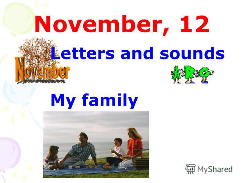 November, 12 Letters and sounds My family