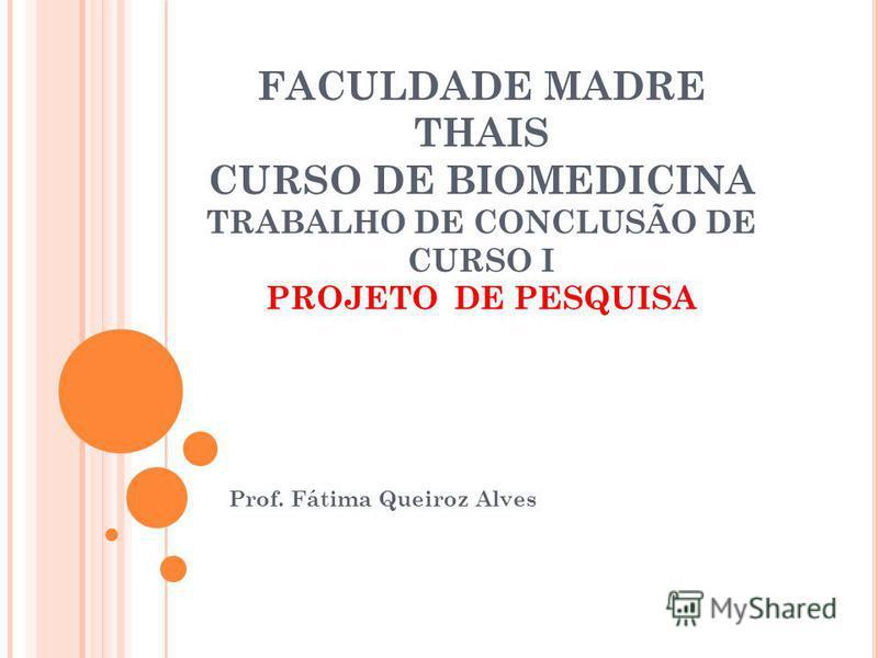 FACULDADE MADRE THAIS CURSO DE BIOMEDICINA TRABALHO DE CONCLUSÃO DE CURSO I PROJETO DE PESQUISA Prof. Fátima Queiroz Alves