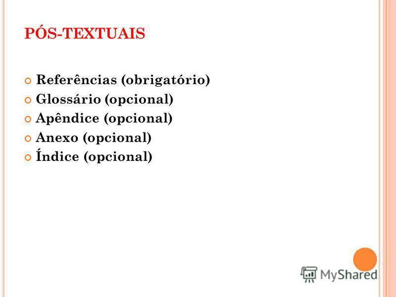 PÓS-TEXTUAIS Referências (obrigatório) Glossário (opcional) Apêndice (opcional) Anexo (opcional) Índice (opcional)