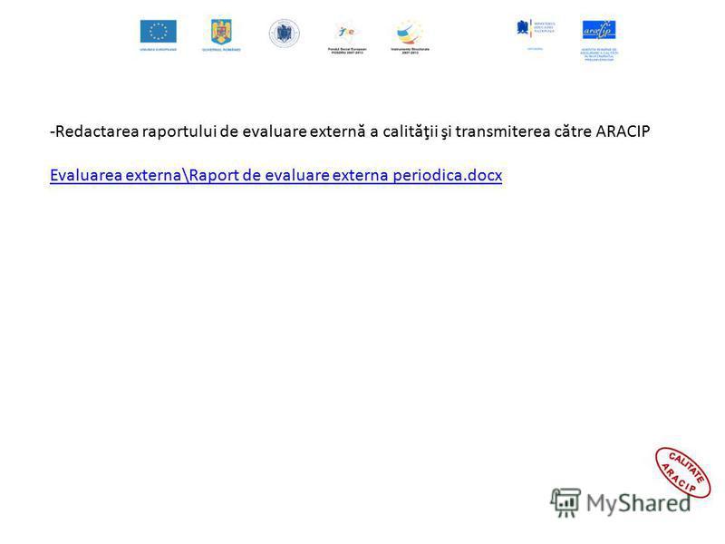 -Redactarea raportului de evaluare extern ă a calit ă ţii şi transmiterea c ă tre ARACIP Evaluarea externa\Raport de evaluare externa periodica.docx