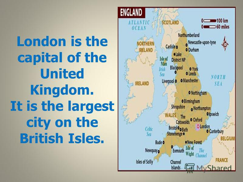 London is the capital of the United Kingdom. It is the largest city on the British Isles.