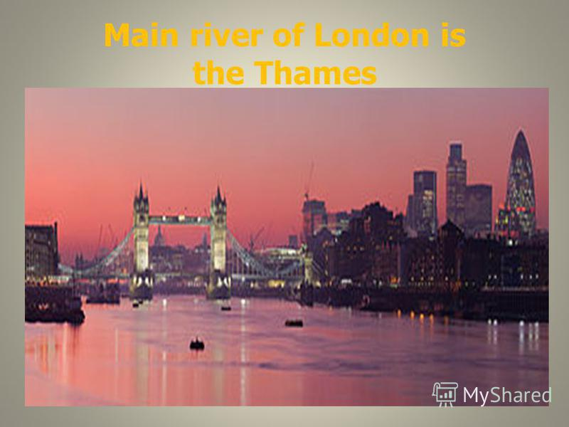 Main river of London is the Thames