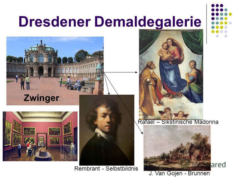 Dresdener Demaldegalerie Zwinger Rafael – Sikstinische Madonna Rembrant - Selbstbildnis J. Van Gojen - Brunnen