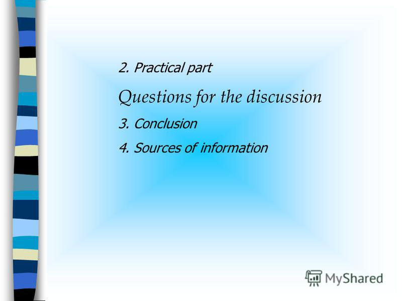 2. Practical part Questions for the discussion 3. Conclusion 4. Sources of information