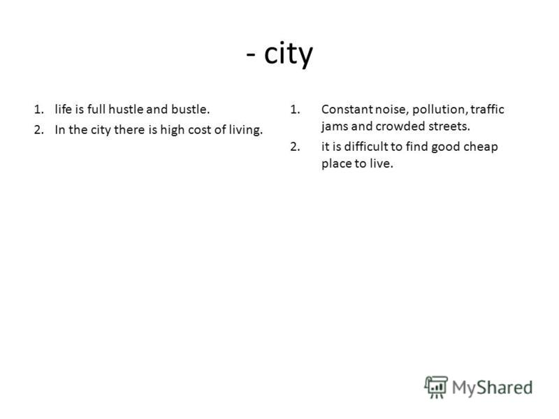 essay about city living and country living In addition, living in the big city offers you a variety of things to do in comparison to country living like shopping centers (where you can go when it is a cold day and you want to go for a walk with your girlfriend.