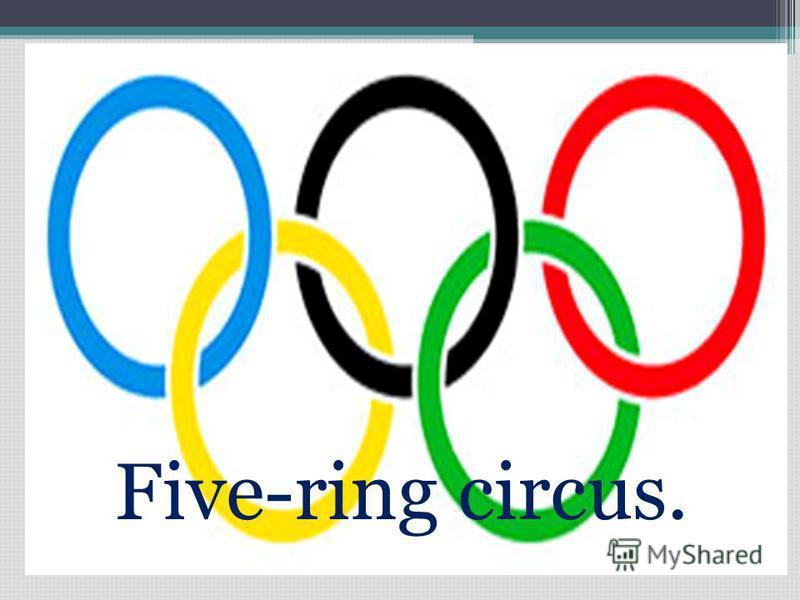 Five-ring circus.