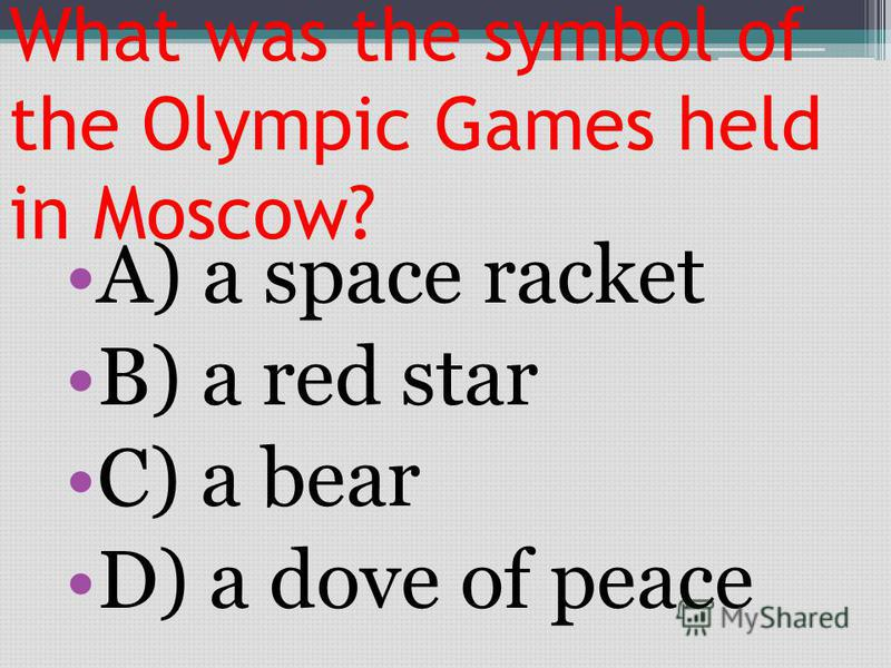 What was the symbol of the Olympic Games held in Moscow? A) a space racket B) a red star C) a bear D) a dove of peace