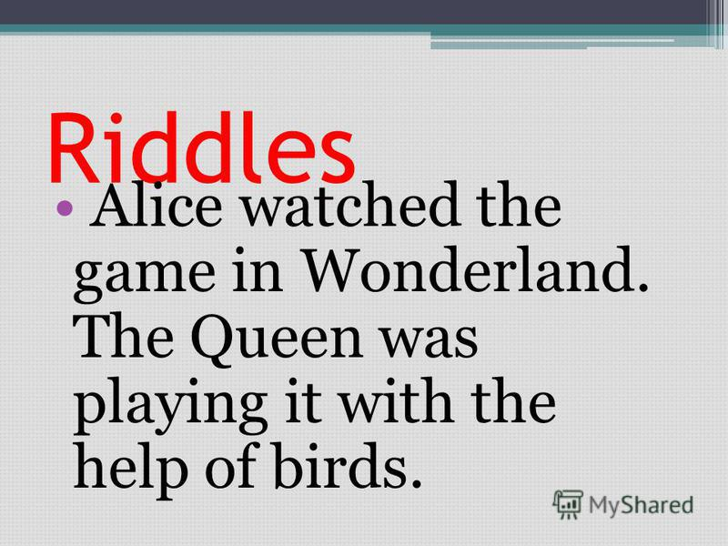 Riddles Alice watched the game in Wonderland. The Queen was playing it with the help of birds.