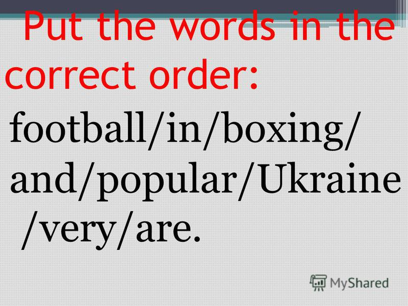 Put the words in the correct order: football/in/boxing/ and/popular/Ukraine /very/are.