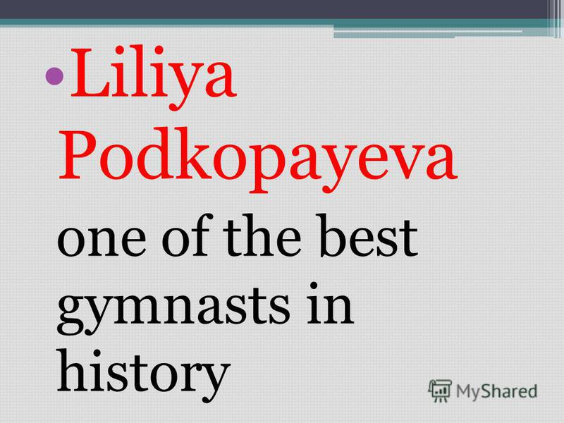 Liliya Podkopayeva one of the best gymnasts in history