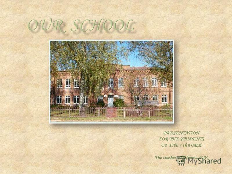 PRESENTATION FOR THE STUDENTS OF THE 7 th FORM The teacher : Trofimova E.V.