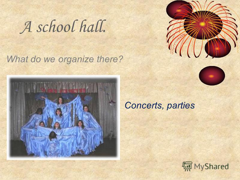 A school hall. What do we organize there? Concerts, parties