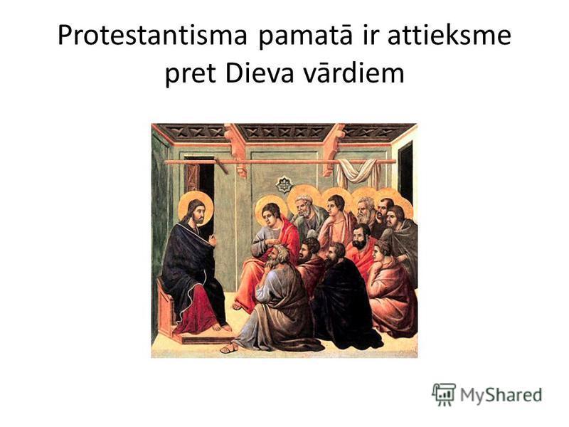 Protestantisma pamatā ir attieksme pret Dieva vārdiem