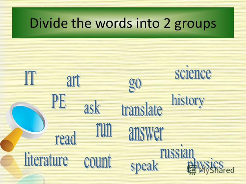 Divide the words into 2 groups