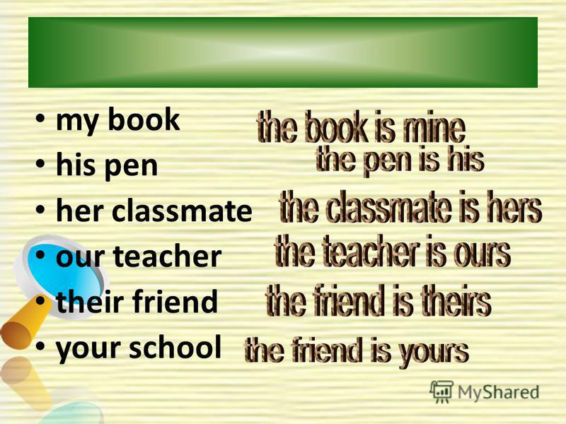 my book his pen her classmate our teacher their friend your school