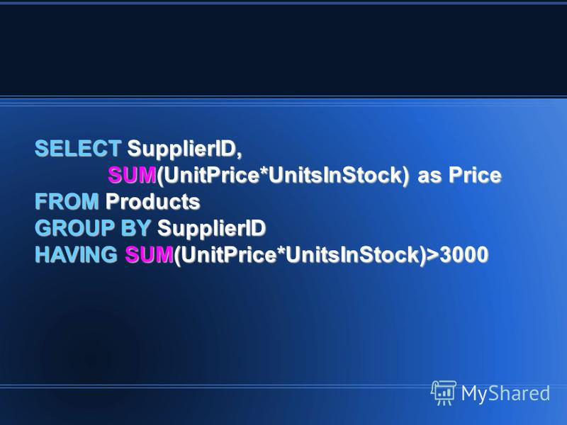 SELECT SupplierID, SUM(UnitPrice*UnitsInStock) as Price FROM Products GROUP BY SupplierID HAVING SUM(UnitPrice*UnitsInStock)>3000