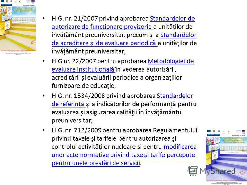 H.G. nr. 21/2007 privind aprobarea Standardelor de autorizare de funcţionare provizorie a unit ă ţilor de înv ă ţ ă mânt preuniversitar, precum şi a Standardelor de acreditare şi de evaluare periodic ă a unit ă ţilor de înv ă ţ ă mânt preuniversitar;