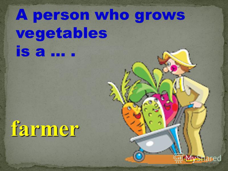 A person who grows vegetables is a …. farmer