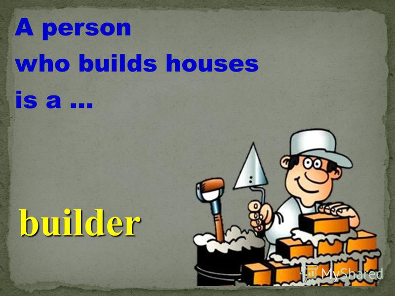 A person who builds houses is a … builder