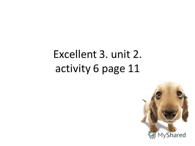 Excellent 3. unit 2. activity 6 page 11