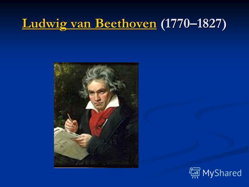 Ludwig van BeethovenLudwig van Beethoven (1770–1827) Ludwig van Beethoven