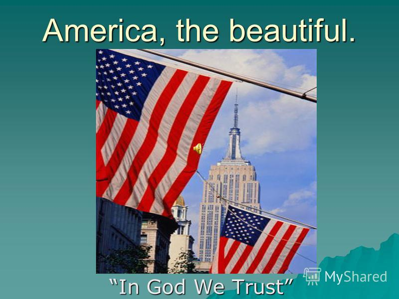 America, the beautiful. In God We Trust