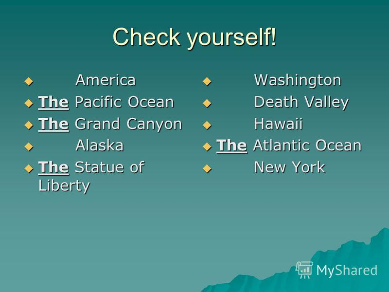 Check yourself! America America The Pacific Ocean The Pacific Ocean The Grand Canyon The Grand Canyon Alaska Alaska The Statue of Liberty The Statue of Liberty Washington Washington Death Valley Death Valley Hawaii Hawaii The Atlantic Ocean The Atlan