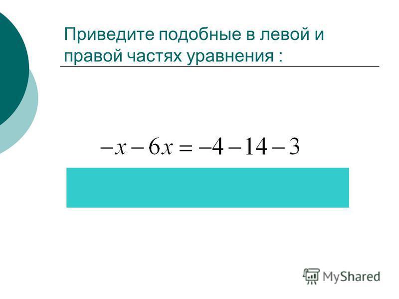 Приведите подобные в левой и правой частях уравнения :