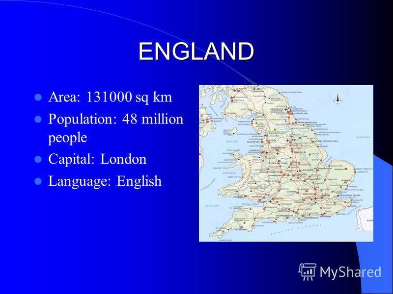 ENGLAND Area: 131000 sq km Population: 48 million people Capital: London Language: English