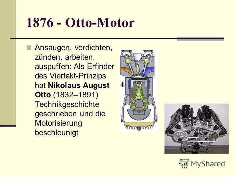 1876 - Otto-Motor Ansaugen, verdichten, zünden, arbeiten, auspuffen: Als Erfinder des Viertakt-Prinzips hat Nikolaus August Otto (1832–1891) Technikgeschichte geschrieben und die Motorisierung beschleunigt