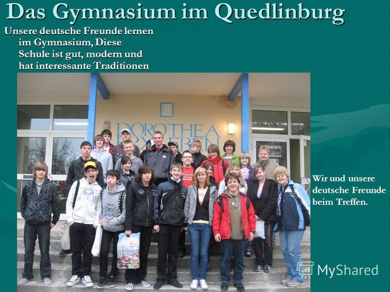 Das Gymnasium im Quedlinburg Unsere deutsche Freunde lernen im Gymnasium, Diese Schule ist gut, modern und hat interessante Traditionen Wir und unsere deutsche Freunde beim Treffen.