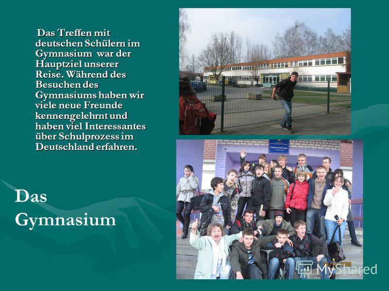 Das Treffen mit deutschen Schülern im Gymnasium war der Hauptziel unserer Reise. Während des Besuchen des Gymnasiums haben wir viele neue Freunde kennengelehrnt und haben viel Interessantes über Schulprozess im Deutschland erfahren. Das Treffen mit d