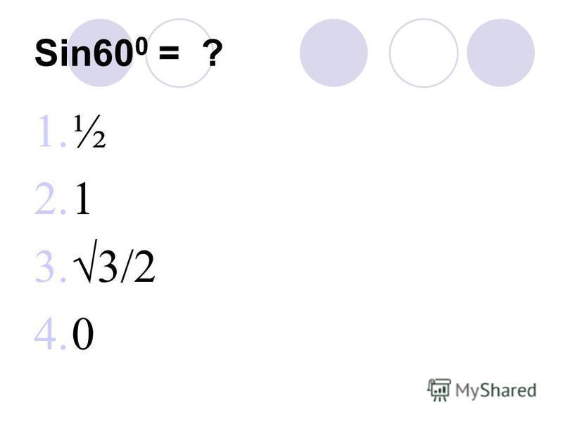 Sin60 0 = ? 1.½ 2.1 3.3/2 4.0