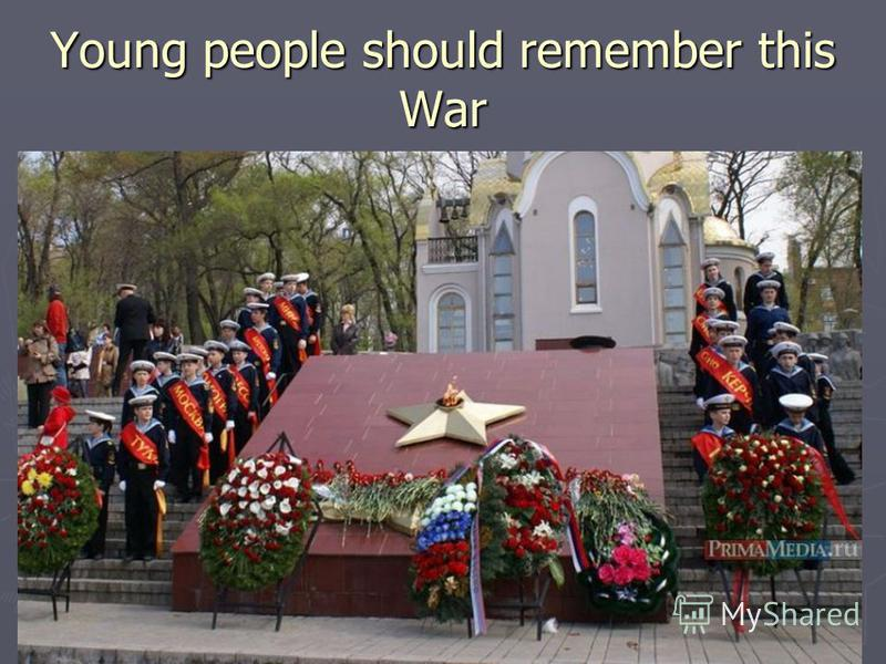 Young people should remember this War