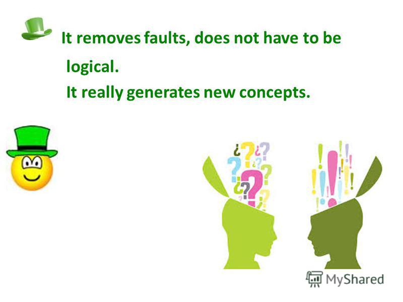 It removes faults, does not have to be logical. It really generates new concepts.