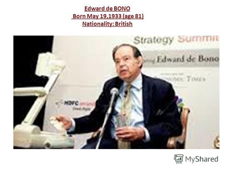 Edward de BONO Born May 19,1933 (age 81) Nationality: British