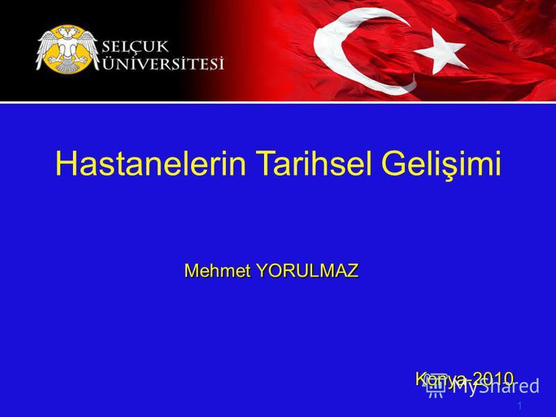Mehmet YORULMAZ Konya-2010 Konya-2010 1 Hastanelerin Tarihsel Gelişimi