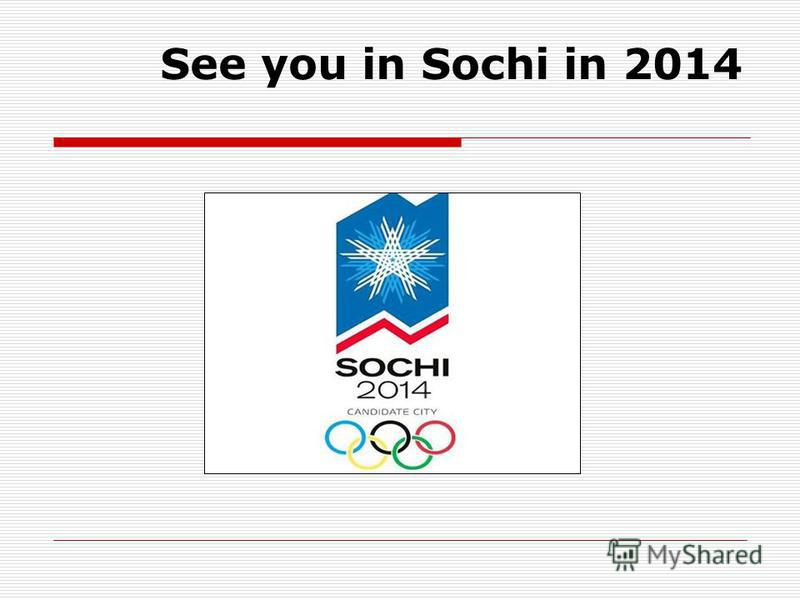 See you in Sochi in 2014
