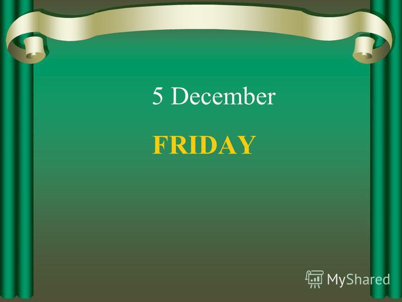 FRIDAY 5 December