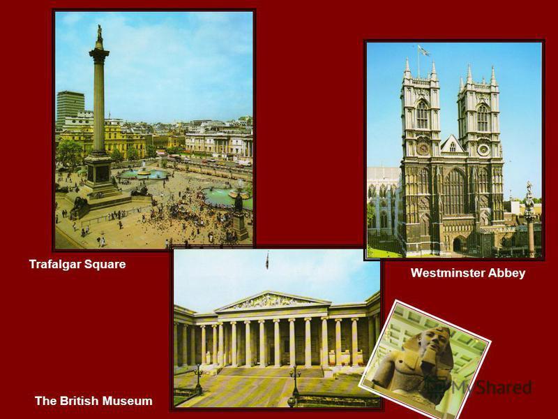 Trafalgar Square The British Museum Westminster Abbey