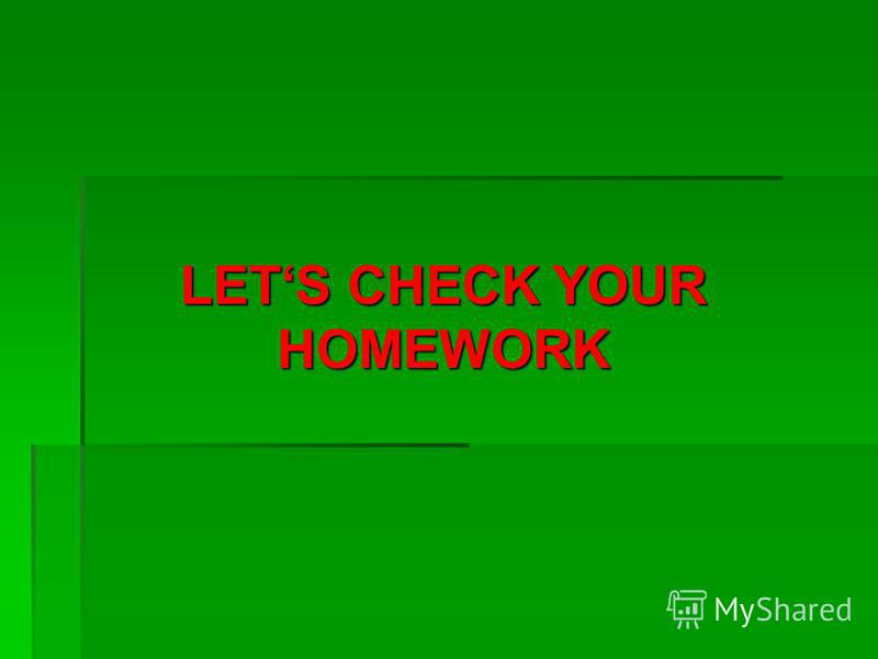 LETS CHECK YOUR HOMEWORK