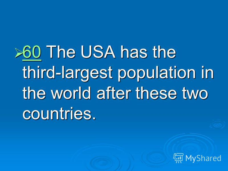 60 The USA has the third-largest population in the world after these two countries. 60 The USA has the third-largest population in the world after these two countries. 60