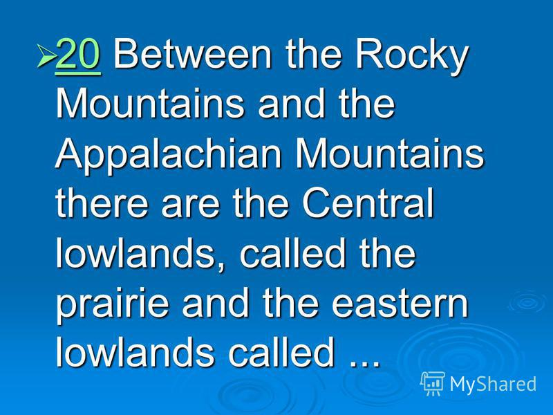 20 Between the Rocky Mountains and the Appalachian Mountains there are the Central lowlands, called the prairie and the eastern lowlands called... 20 Between the Rocky Mountains and the Appalachian Mountains there are the Central lowlands, called the