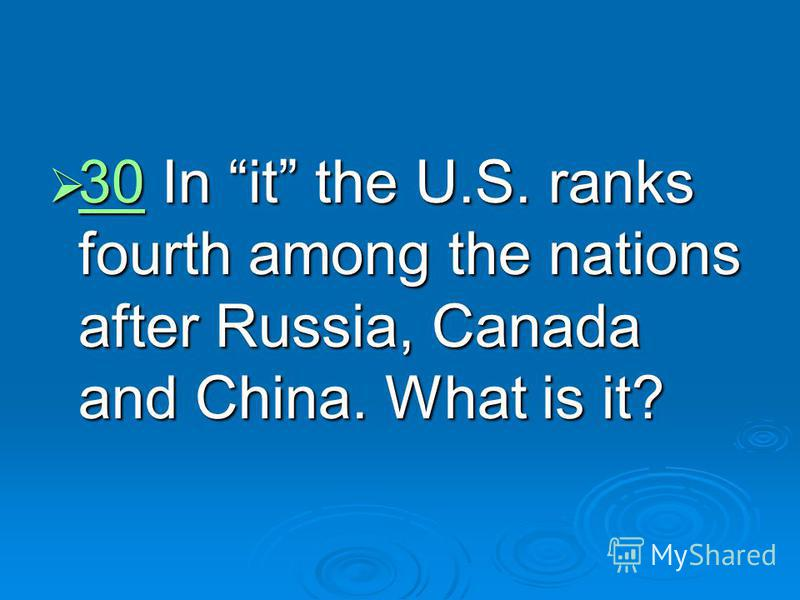 30 In it the U.S. ranks fourth among the nations after Russia, Canada and China. What is it? 30 In it the U.S. ranks fourth among the nations after Russia, Canada and China. What is it? 30