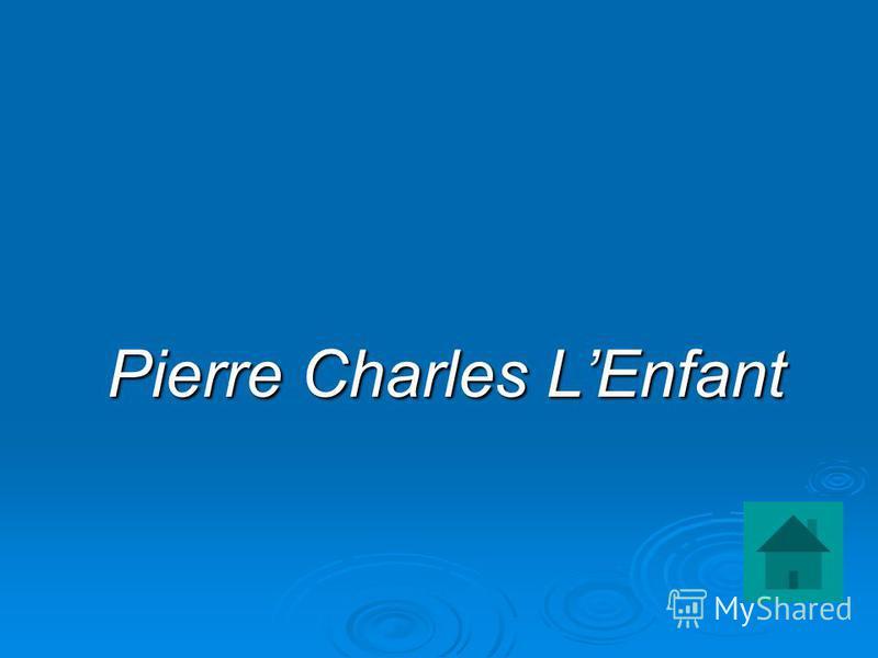 Pierre Charles LEnfant Pierre Charles LEnfant