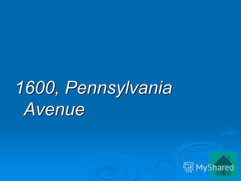 1600, Pennsylvania Avenue