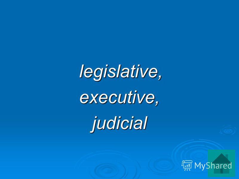 legislative, legislative,executive,judicial
